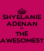 SHYELANIE ADENAN IS THE AWESOMEST - Personalised Poster A4 size