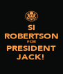 SI ROBERTSON FOR PRESIDENT JACK! - Personalised Poster A4 size
