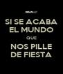 SI SE ACABA EL MUNDO QUE NOS PILLE DE FIESTA - Personalised Poster A4 size