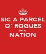 SIC A PARCEL O' ROGUES IN A NATION  - Personalised Poster A4 size
