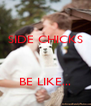 SIDE CHICKS    BE LIKE... - Personalised Poster A4 size