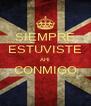 SIEMPRE ESTUVISTE AHI CONMIGO  - Personalised Poster A4 size
