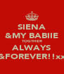 SIENA &MY BABIIE TOGTHER ALWAYS &FOREVER!!xx - Personalised Poster A4 size