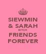 SIEWMIN & SARAH BITCH FRIENDS FOREVER - Personalised Poster A4 size