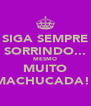 SIGA SEMPRE SORRINDO... MESMO MUITO MACHUCADA!! - Personalised Poster A4 size