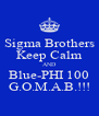Sigma Brothers Keep Calm AND Blue-PHI 100 G.O.M.A.B.!!! - Personalised Poster A4 size