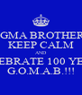 SIGMA BROTHERS KEEP CALM AND CELEBRATE 100 YEARS G.O.M.A.B.!!! - Personalised Poster A4 size