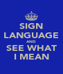 SIGN LANGUAGE AND SEE WHAT I MEAN - Personalised Poster A4 size