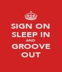 SIGN ON SLEEP IN AND GROOVE OUT - Personalised Poster A4 size