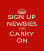SIGN UP NEWBIES AND CARRY ON - Personalised Poster A4 size