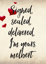 Signed,  sealed,  delivered,  I'm yours melbert  - Personalised Poster A4 size