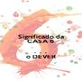 Significado da CASA 6  .  .  . o DEVER - Personalised Poster A4 size