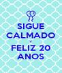 SIGUE CALMADO Y FELIZ 20 ANOS - Personalised Poster A4 size