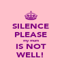 SILENCE PLEASE my mum IS NOT WELL! - Personalised Poster A4 size