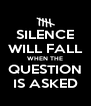 SILENCE WILL FALL WHEN THE QUESTION IS ASKED - Personalised Poster A4 size