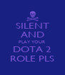 SILENT AND PLAY YOUR DOTA 2 ROLE PLS - Personalised Poster A4 size