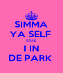 SIMMA YA SELF  CUZ I IN DE PARK  - Personalised Poster A4 size