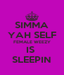 SIMMA YAH SELF FEMALE WEEZY IS  SLEEPIN - Personalised Poster A4 size