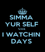 SIMMA  YUR SELF  CUZ  I WATCHIN  DAYS  - Personalised Poster A4 size
