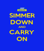 SIMMER DOWN AND CARRY ON - Personalised Poster A4 size