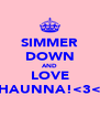 SIMMER DOWN AND LOVE SHAUNNA!<3<3 - Personalised Poster A4 size