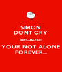 SIMON DONT CRY BECAUSE YOUR NOT ALONE FOREVER... - Personalised Poster A4 size