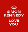SIMON KENNEDY I LOVE YOU - Personalised Poster A4 size