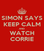 SIMON SAYS KEEP CALM AND WATCH CORRIE - Personalised Poster A4 size