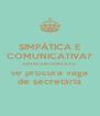 SIMPÁTICA E COMUNICATIVA? ENTRE EM CONTATO se procura vaga de secretária - Personalised Poster A4 size