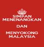 SIMPAN MENENANGKAN DAN MENYOKONG MALAYSIA - Personalised Poster A4 size