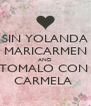 SIN YOLANDA MARICARMEN AND TOMALO CON  CARMELA  - Personalised Poster A4 size