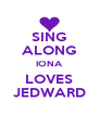 SING ALONG IONA LOVES JEDWARD - Personalised Poster A4 size