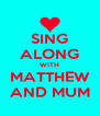 SING ALONG WITH MATTHEW AND MUM - Personalised Poster A4 size