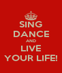 SING DANCE AND LIVE YOUR LIFE! - Personalised Poster A4 size
