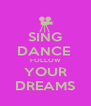 SING DANCE  FOLLOW YOUR DREAMS - Personalised Poster A4 size