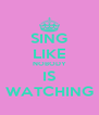 SING LIKE NOBODY IS WATCHING - Personalised Poster A4 size