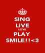 SING LIVE LOVE PLAY  SMILE!!<3 - Personalised Poster A4 size