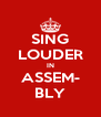 SING LOUDER IN ASSEM- BLY - Personalised Poster A4 size