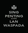 SING PENTING ELING LAN WASPADA - Personalised Poster A4 size