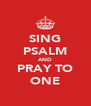 SING PSALM AND PRAY TO ONE - Personalised Poster A4 size