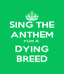 SING THE ANTHEM FOR A DYING BREED - Personalised Poster A4 size