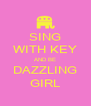 SING WITH KEY AND BE DAZZLING GIRL - Personalised Poster A4 size