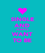 SINGLE AND ALWAYS WANT TO BE - Personalised Poster A4 size