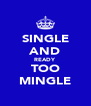 SINGLE AND READY  TOO MINGLE - Personalised Poster A4 size
