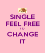 SINGLE FEEL FREE TO CHANGE IT - Personalised Poster A4 size