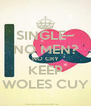 SINGLE~ NO MEN? NO CRY KEEP WOLES CUY - Personalised Poster A4 size