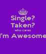 Single? Taken? who cares I'm Awesome  - Personalised Poster A4 size