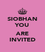 SIOBHAN YOU  ARE INVITED - Personalised Poster A4 size