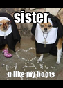 sister u like my boots - Personalised Poster A4 size
