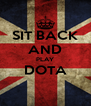 SIT BACK AND PLAY DOTA  - Personalised Poster A4 size